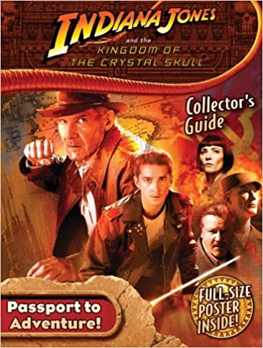 Indiana Jones And The Kingdom Of The Crystal Skull Collector S Guide With Full Size Poster Modern Publishing 1st Modern Publishing 9780766631953 Amazon Com Books
