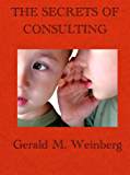The Secrets of Consulting: A Guide to Giving and Getting Advice Successfully (Consulting Secrets Book 1)