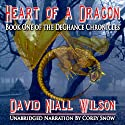 Heart of a Dragon: Book I of the DeChance Chronicles Audiobook by David Niall Wilson Narrated by Corey Snow