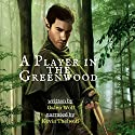 A Player in the Greenwood: A LitRPG Novella Audiobook by Galen Wolf Narrated by Kevin Thelwell