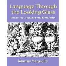 Language through the Looking Glass: Exploring Language and Linguistics by Marina Yaguello (1998-12-30)