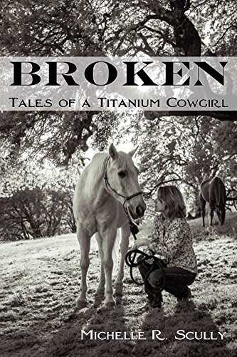 Michelle Moate Horse - Broken, Tales of a Titanium Cowgirl