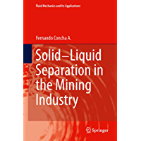 Solid-Liquid Separation in the Mining Industry (Fluid Mechanics and Its Applications Book 105)