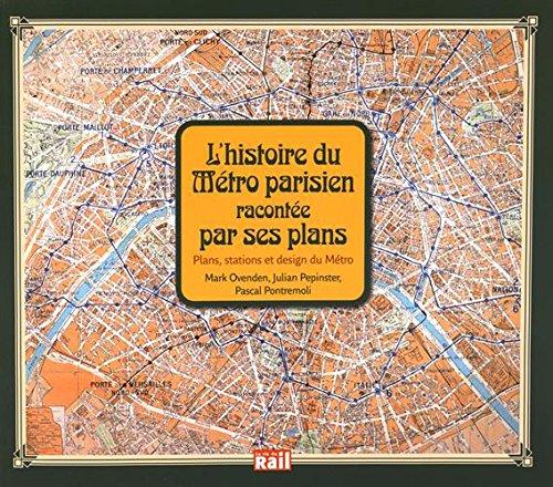 Histoire Du Metro Parisien Racontee Par Ses Plans L Pepinster Julian 9782370620156 Amazon Com Books