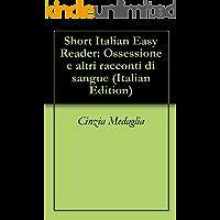 3 Short Italian Easy Readers: Ossessione e altri racconti di sangue (Italian Edition)