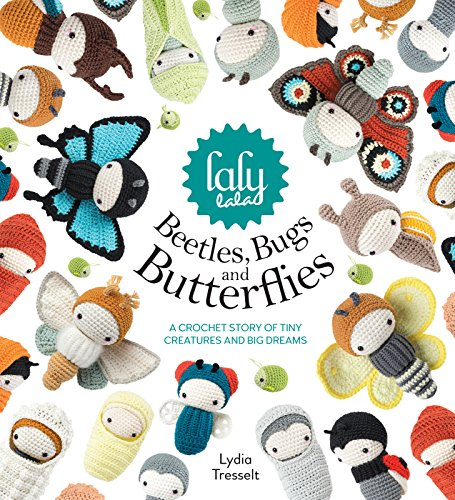 Lalylala's Beetles Bugs and Butterflies: A Crochet Story of Tiny Creatures and Big Dreams [Lydia Tresselt] (Tapa Dura)