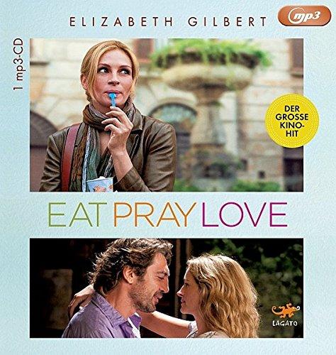 Eat, Pray, Love: Eine Frau auf der Suche nach allem quer durch Italien, Indien und Indonesien