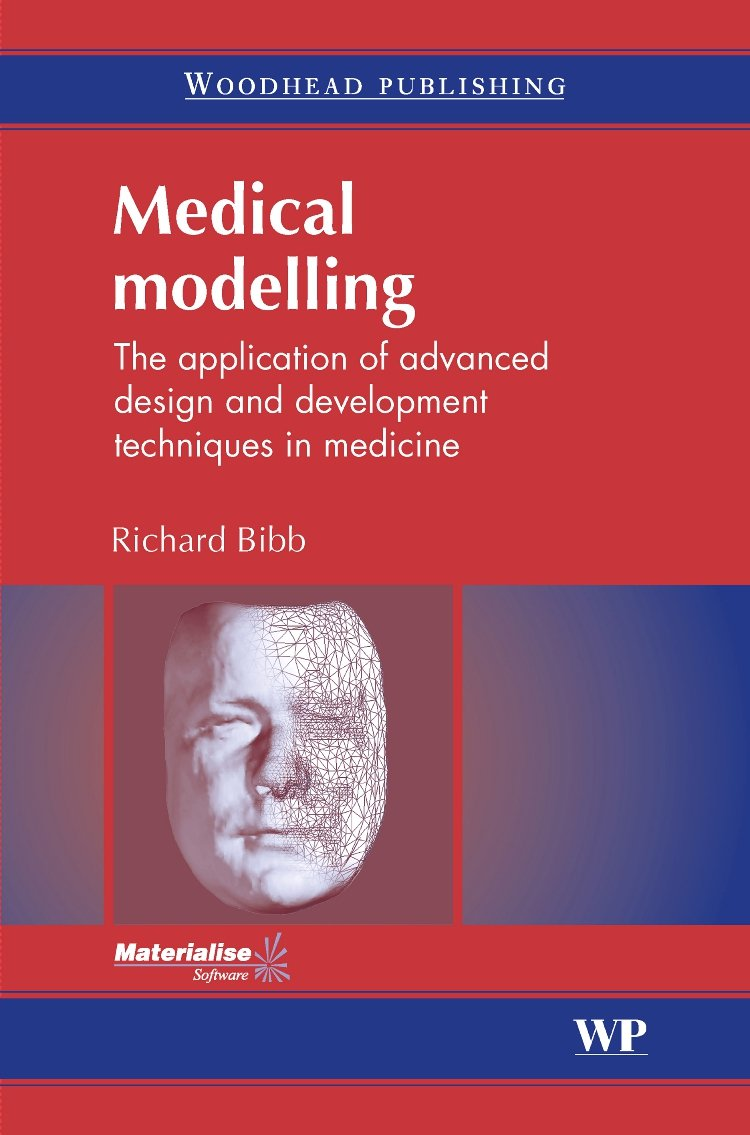 Buy Medical Modelling: The Application of Advanced Design and Development  Techniques in Medicine (Woodhead Publishing Series in Biomaterials) Book  Online at ...