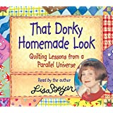 That Dorky Homemade Look Audiobook: Quilting Lessons from a Parallel Universe