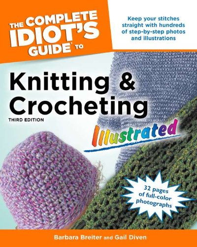 The Complete Idiot's Guide to Knitting and Crocheting Illustrated, 3rdEdition