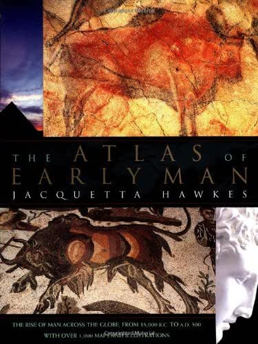 The Atlas of Early Man: The Rise of Man Across the Globe, From 35,000 B.C. to A.D. 500 With Over 1,000 Maps And Illustrations