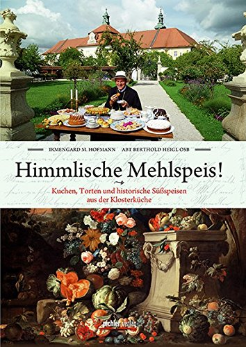 Himmlische Mehlspeis!: Kuchen, Torten und historische Mehlspeisen aus der Klosterküche