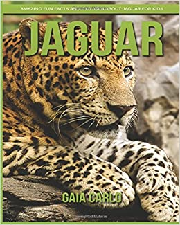 Jaguar: Amazing Fun Facts And Pictures About Jaguar For Kids: Gaia Carlo:  9781981336319: Amazon.com: Books