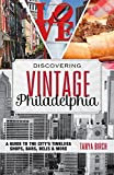 Discovering Vintage Philadelphia: A Guide to the City s Timeless Shops, Bars, Delis & More