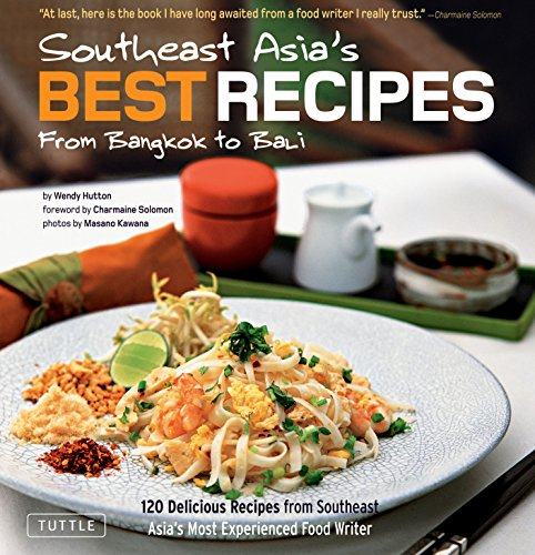 Southeast Asia's Best Recipes: From Bangkok to Bali [Southeast Asian Cookbook, 121 Recipes] (Salty Sour Sweet Hot)