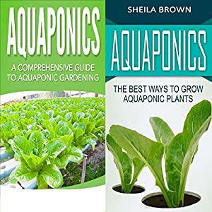 Aquaponics: A Comprehensive Guide and the Best Ways to Grow Aquaponic Plants Audiobook