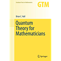 Quantum Theory for Mathematicians (Graduate Texts in Mathematics Book 267)