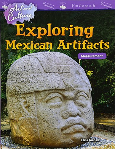 Mexican Ancient Art - Art and Culture: Exploring Mexican Artifacts: Measurement (Mathematics Readers)