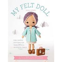 My Felt Doll: Easy sewing patterns for wonderfully whimsical dolls