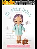 My Felt Doll: 12 Easy Patterns for Wonderful Whimsical Dolls