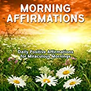 Morning Affirmations: Daily Positive Affirmations for Miraculous Mornings