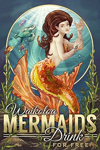 Waikoloa, Hawaii - Mermaids Drink for Free (24x36 SIGNED Print Master Giclee Print w/ Certificate of Authenticity - Wall Decor Travel Poster) by Lantern Press