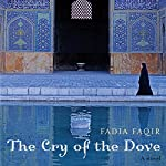 The Cry of the Dove: A Novel | Fadia Faqir