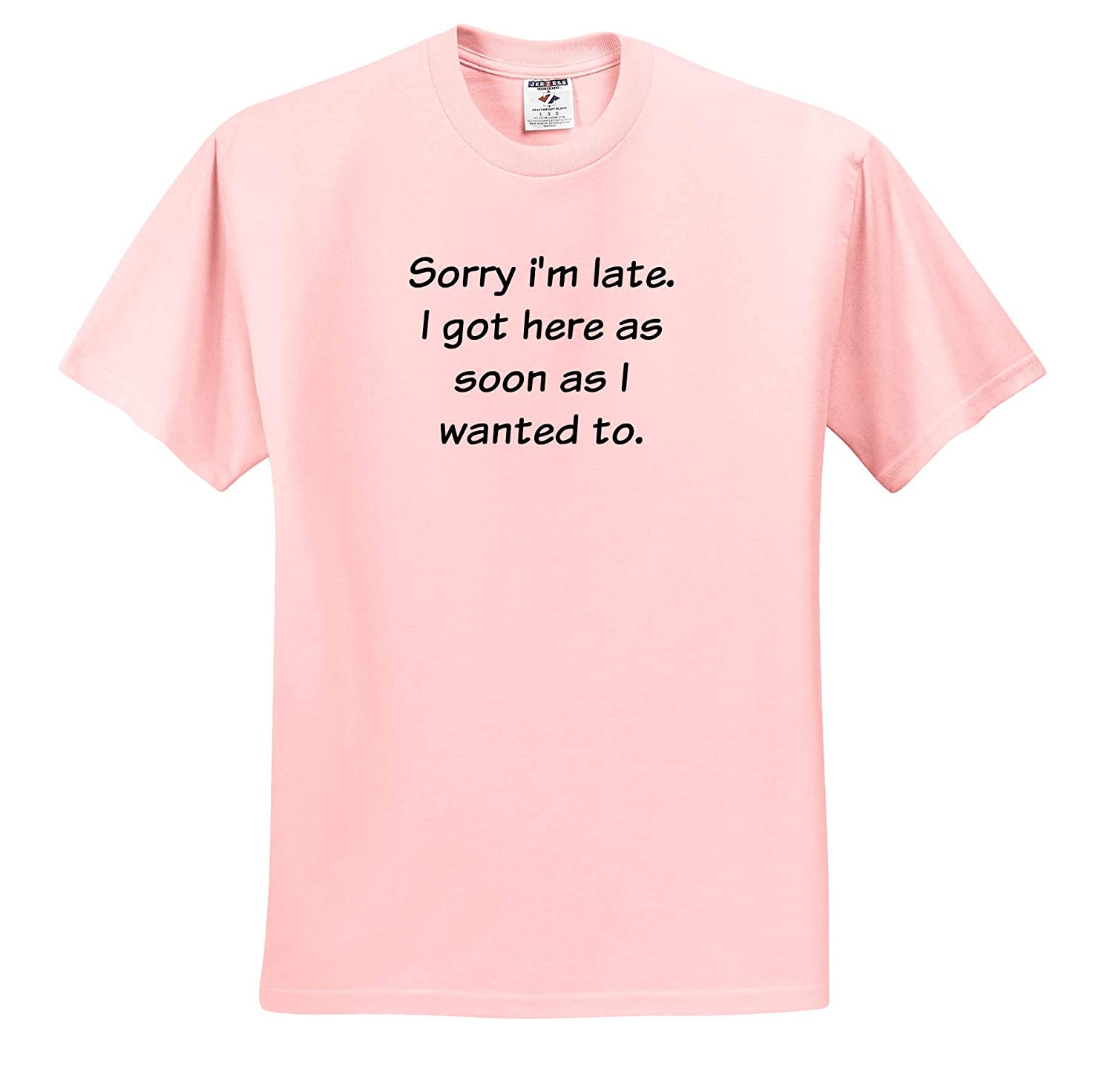 Adult T-Shirt XL Image of Sorry Im Late I Got Here As Soon As I Wanted to Quote 3dRose Gabriella-Quote ts/_317785