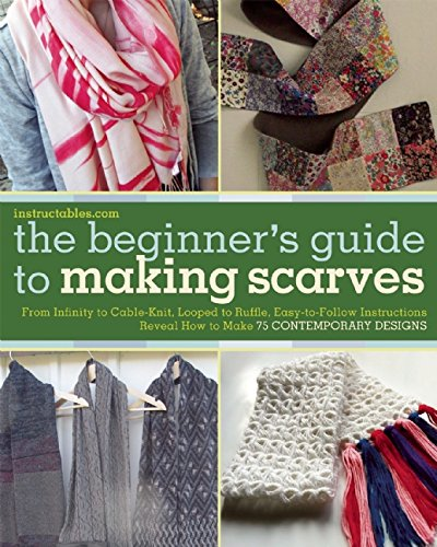 The Beginner's Guide to Making Scarves: From Infinity to Cable-Knit, Looped to Ruffle, Easy-to-Follow Instructions Reveal How to Make 75 Contemporary Designs (Looped Scarf)