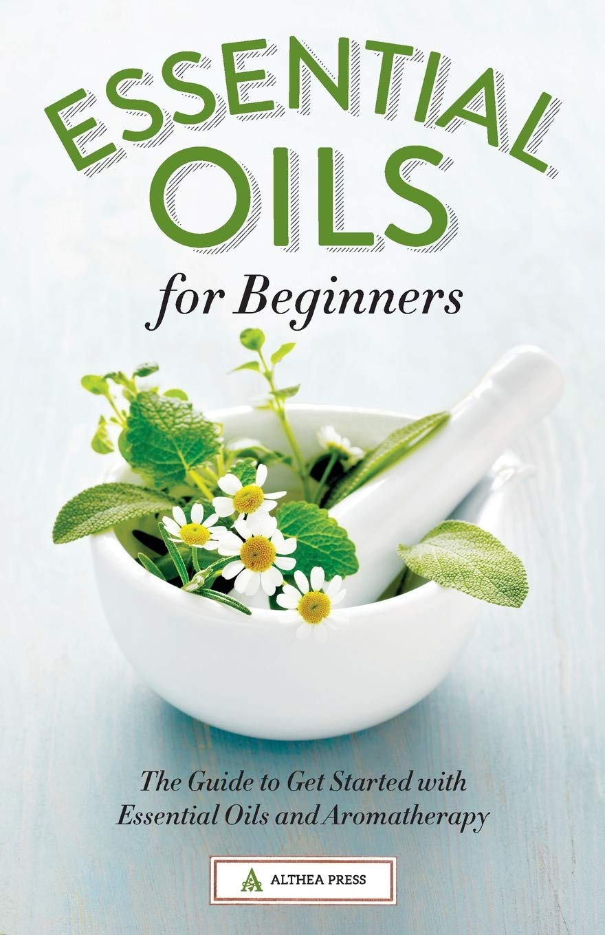 Essential Oils for Beginners The Guide to Get Started with ...