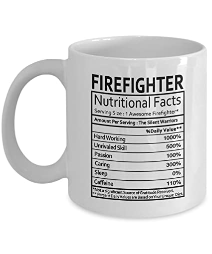 Firefighter Gifts Firefighter Nutritional Facts Label Firefighter Gag Gifts - Firefighter Coffee Mugs Tea Cup White