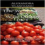 The Wonders of a Vegetarian Diet: A Complete Understanding of the Types of Vegetarian Diets, Along with Their Health Benefits | Alexandra Vlasceanu