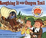 Roughing It on the Oregon Trail by Diane Stanley front cover
