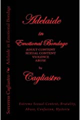 Adelaide in Emotional Bondage: Extreme Sexual Content, Brutality, Abuse, Confusion, Hysteria Kindle Edition
