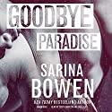 Goodbye Paradise Audiobook by Sarina Bowen Narrated by Teddy Hamilton, Dake Bliss