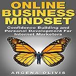 Online Business Mindset: Confidence Building and Personal Development for Internet Marketers | Argena Olivis