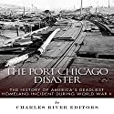 The Port Chicago Disaster: The History of America's Deadliest Homeland Incident during World War II Audiobook by  Charles River Editors Narrated by Kelly Rhodes