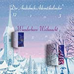 Wunderbare Weihnacht: Der Audiobuch-Adventskalender | Charles Dickens,Alphonse Daudet,Johann Wolfgang Goethe,Peter Rosegger,Oscar Wilde