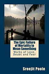 The Epic Failure of Mortality to Mean Something: Works of Love, Doubt, and Fear Paperback