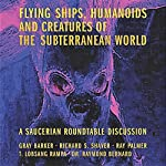 Flying Ships, Humanoids, and Creatures of the Subterranean World | Richard Shaver,Gray Barker,T. Lobsang Rampa,Raymond Bernard,Ray Palmer