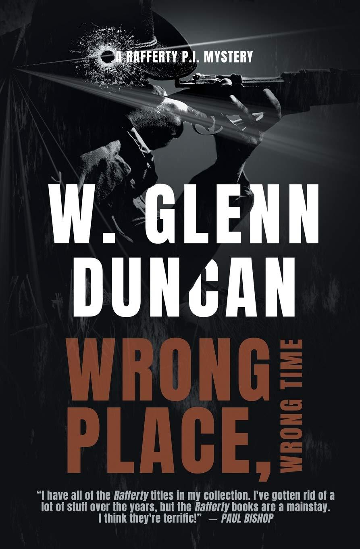 Wrong Place Wrong Time A Rafferty P I Thriller 4 Rafferty Hardboiled P I Duncan W Glenn 9780648037071 Amazon Com Books