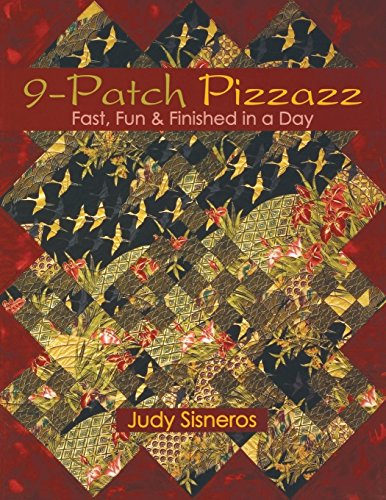 9-Patch Pizzazz: Fast, Fun & Finished in a Day (9 Patch Quilt Pattern For Baby Quilt)