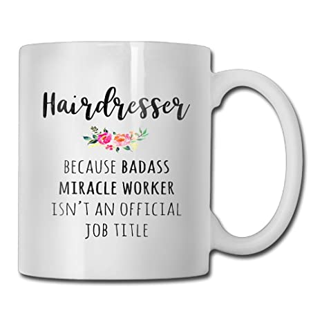 Funny Quotes Mug With Sayings - Hairdresser - Gift Idea Coff Mug Ceramic  White 11 OZ