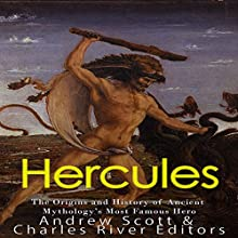 Hercules: The Origins and History of Ancient Mythology's Most Famous Hero Audiobook by Charles River Editors Narrated by Scott Clem