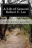 A Life of General Robert E. Lee, John Esten Cooke, 1500143588