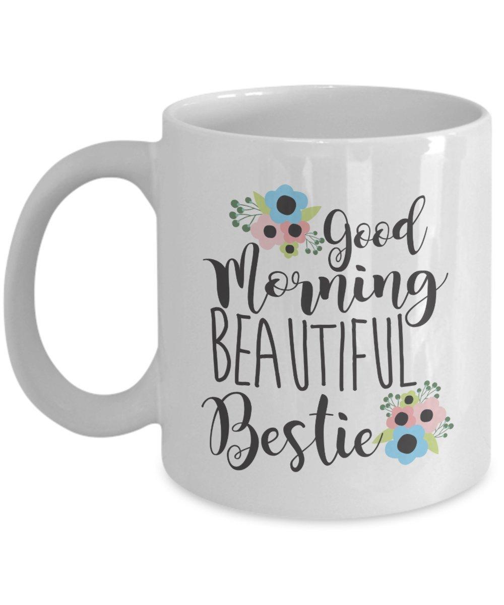 Amazon Com Best Friend Coffee Mug 11oz Good Morning Beautiful