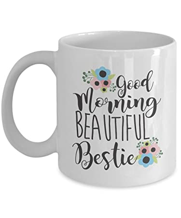 Amazoncom Best Friend Coffee Mug 11oz Good Morning Beautiful