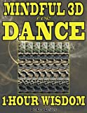 Mindful 3D for Dance: 1-Hour Wisdom (Volume 1)
