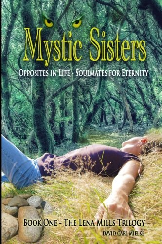 Mystic Sisters: Opposites in Life - Soulmates for Eternity (The Lena Mills Trilogy) (Volume 1)