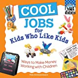 Cool Jobs for Kids Who Like Kids: Ways to Make Money Working with Children